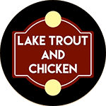 Lake Trout and Chicken